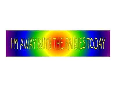 I'm Away With The Fairies Bumper Sticker - Click Image to Close