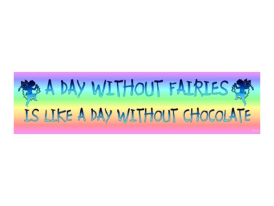 A Day Without Fairies Like Day Without Chocolate Bumper Sticker