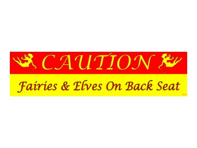 Caution Fairies and Elves on Back Seat Bumper Sticker