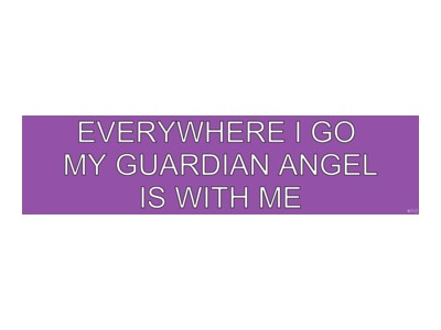 Everywhere I Go My Guardian Angel Is With Me Bumper Sticker - Click Image to Close